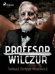 okładka Profesor Wilczur, Ebook   Tadeusz Dołęga-Mostowicz
