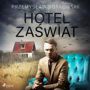 okładka Hotel Zaświat, Audiobook | Przemysław Borkowski
