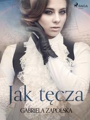okładka Jak tęcza, Ebook | Gabriela Zapolska