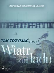 okładka Tak trzymać tom 1: Wiatr od lądu, Ebook | Fleszarowa-Muskat Stanisława