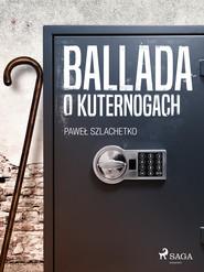 okładka Ballada o kuternogach, Ebook | Paweł Szlachetko