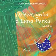 okładka Dziewczynka z Luna Parku: część 1, Audiobook | Dromlewiczowa Zofia