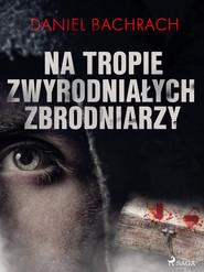 okładka Na tropie zwyrodniałych zbrodniarzy, Ebook | Daniel Bachrach