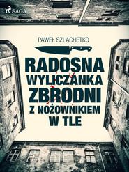 okładka Radosna wyliczanka zbrodni z nożownikiem w tle, Ebook | Paweł Szlachetko