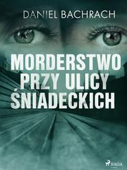 okładka Morderstwo przy ulicy Śniadeckich, Ebook | Daniel Bachrach