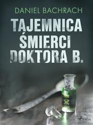 okładka Tajemnica śmierci doktora B., Ebook | Daniel Bachrach