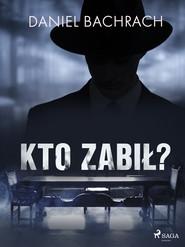 okładka Kto zabił?, Ebook | Daniel Bachrach