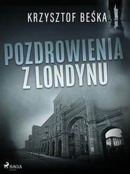 okładka Pozdrowienia z Londynu, Ebook | Krzysztof Beśka