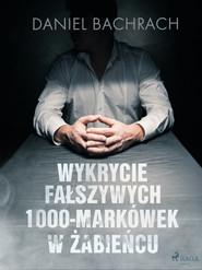 okładka Wykrycie fałszywych 1000-markówek w Żabieńcu, Ebook | Daniel Bachrach