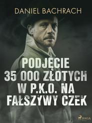 okładka Podjęcie 35 000 złotych w P.K.O. na fałszywy czek, Ebook | Daniel Bachrach
