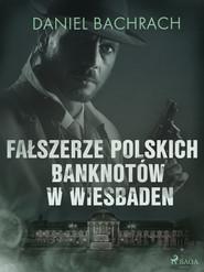 okładka Fałszerze polskich banknotów w Wiesbaden, Ebook | Daniel Bachrach
