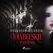okładka Diabelskie podcienia, Audiobook | Bogusław  Dziadzia