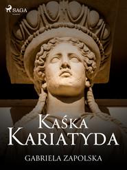 okładka Kaśka Kariatyda, Ebook | Gabriela Zapolska