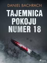 okładka Tajemnica pokoju numer 18, Ebook | Daniel Bachrach