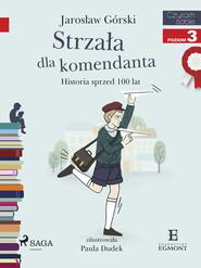 okładka Strzała dla komendanta - Historia sprzed 100 lat, Ebook | Jarosław Górski