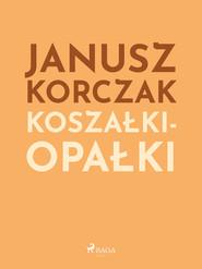 okładka Koszałki-opałki, Ebook | Janusz Korczak