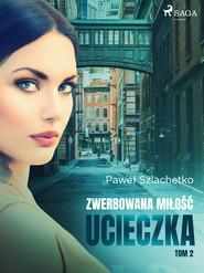 okładka Zwerbowana miłość. Ucieczka, Ebook | Paweł Szlachetko
