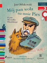 okładka Mój Pan woła na mnie Pies - O psie Marszałka Piłsudskiego, Ebook | Jan Ołdakowski