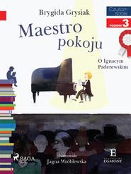 okładka Maestro pokoju - O Ignacym Paderewskim, Ebook | Brygida Grysiak