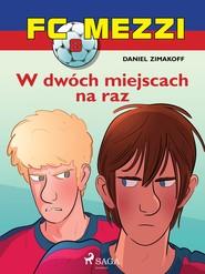 okładka FC Mezzi 8 - W dwóch miejscach na raz, Ebook | Zimakoff Daniel
