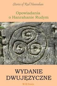 okładka Opowiadania o Hanrahanie Rudym. Wydanie dwujęzyczne angielsko-polskie, Ebook   William Butler Yeats
