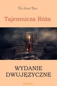 okładka Tajemnicza róża. Wydanie dwujęzyczne angielsko-polskie, Ebook   William Butler Yeats