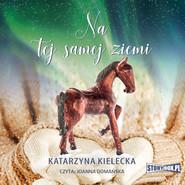 okładka Na tej samej ziemi, Audiobook | Katarzyna Kielecka