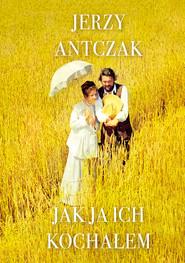 okładka Jak ja ich kochałem, Ebook   Jerzy Antczak