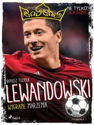 okładka Lewandowski - Wygrane marzenia, Ebook | Tuzimek Dariusz