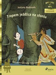 okładka Tropem jeźdźca na słoniu, Ebook | Justyna Bednarek
