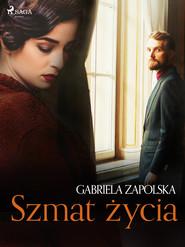 okładka Szmat życia, Ebook | Gabriela Zapolska