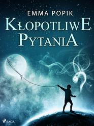 okładka Kłopotliwe pytania, Ebook | Emma Popik
