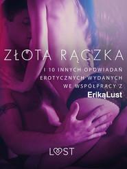 okładka Złota rączka - i 10 innych opowiadań erotycznych wydanych we współpracy z Eriką Lust, Ebook | Praca Zbiorowa