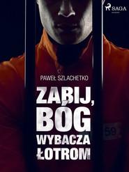okładka Zabij, Bóg wybacza łotrom, Ebook | Paweł Szlachetko