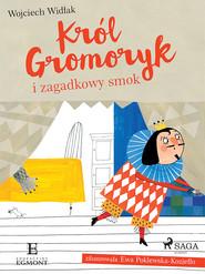 okładka Król Gromoryk i zagadkowy smok, Ebook   Wojciech Widłak