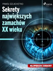 okładka Sekrety największych zamachów XX wieku, Ebook | Paweł Szlachetko