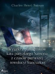 okładka Wyjątki z pamiętników kata paryzkiego Sansona z czasów pierwszej rewolucyi francuzkiej, Ebook | Charles Henri Sanson