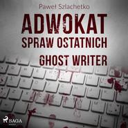 okładka Adwokat spraw ostatnich. Ghost writer, Audiobook | Paweł Szlachetko