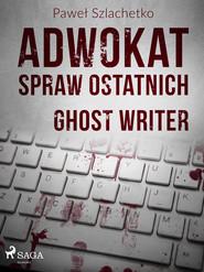 okładka Adwokat spraw ostatnich. Ghost writer, Ebook   Paweł Szlachetko