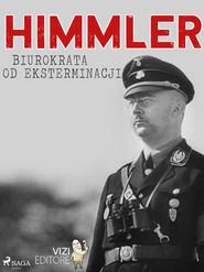 okładka Himmler – biurokrata od eksterminacji, Ebook | Lucas Hugo Pavetto