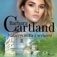 okładka Nauczycielka z wyboru - Ponadczasowe historie miłosne Barbary Cartland, Audiobook | Cartland Barbara