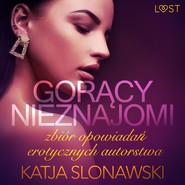 okładka Gorący nieznajomi - zbiór opowiadań erotycznych autorstwa Katji Slonawski, Audiobook   Slonawski Katja