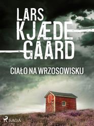 okładka Ciało na wrzosowisku, Ebook | Lars Kjædegaard