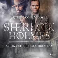 okładka Sprawy Sherlocka Holmesa, Audiobook | Arthur Conan Doyle
