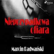 okładka Nieprzypadkowa ofiara, Audiobook | Marcin Radwański
