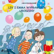 okładka Liv i Emma: Liv i Emma wyprawiają urodziny, Audiobook | Line Kyed Knudsen