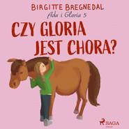 okładka Ada i Gloria 5: Czy Gloria jest chora?, Audiobook | Bregnedal Birgitte