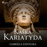 okładka Kaśka Kariatyda, Audiobook | Gabriela Zapolska