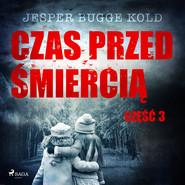 okładka Czas przed śmiercią: część 3, Audiobook   Jesper Bugge Kold