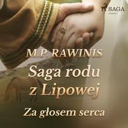 okładka Saga rodu z Lipowej 7: Za głosem serca, Audiobook | Marian Piotr Rawinis